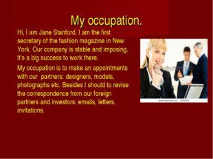 My occupation. Hi, I am Jane Stanford. I am the first secretary of the fashi
