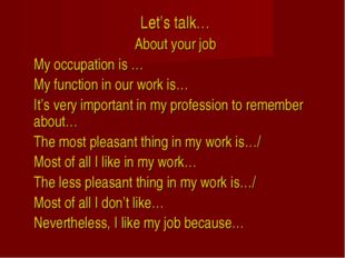 Let's talk… About your job My occupation is … My function in our work is…