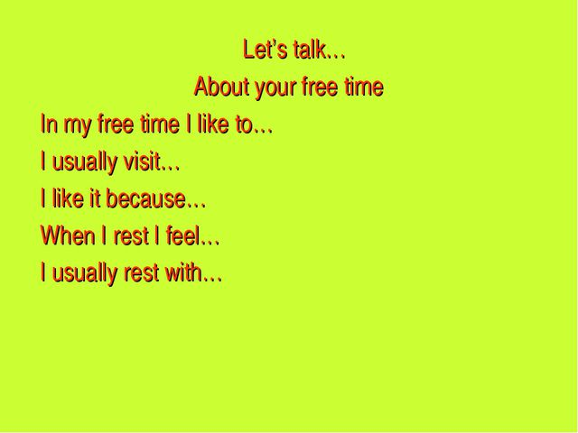 Let's talk… About your free time In my free time I like to… I usually visit…...