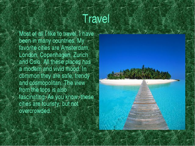 Travel Most of all I like to travel. I have been in many countries. My favor...