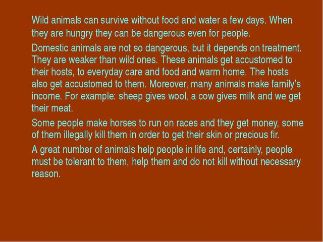 Wild animals can survive without food and water a few days. When they are hu...