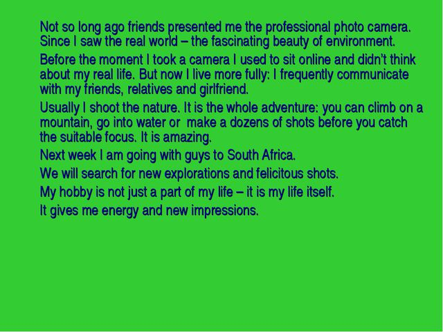 Not so long ago friends presented me the professional photo camera. Since I...