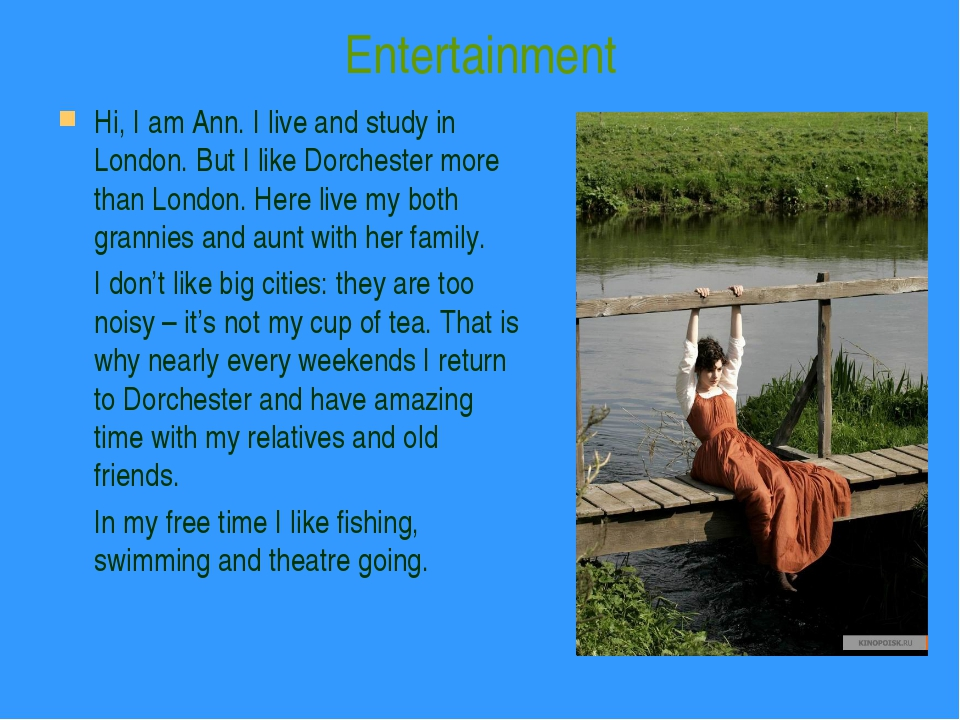 Entertainment Hi, I am Ann. I live and study in London. But I like Dorchester...
