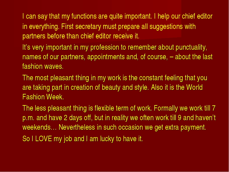 I can say that my functions are quite important. I help our chief editor in...