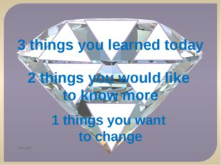 3 things you learned today 2 things you would like to know more 1 things you