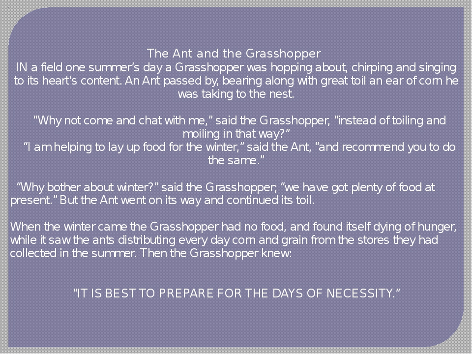 The Ant and the Grasshopper  IN a field one summer's day a Grasshopper was ho...