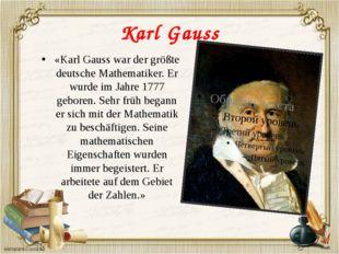 Karl Gauss «Karl Gauss war der größte deutsche Mathematiker. Er wurde im Jahr