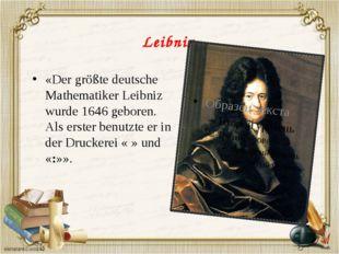 Leibniz «Der größte deutsche Mathematiker Leibniz wurde 1646 geboren. Als ers
