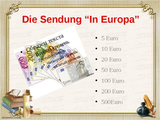 "Die Sendung ""In Europa"" 5 Euro 10 Euro 20 Euro 50 Euro 100 Euro 200 Euro 500E..."