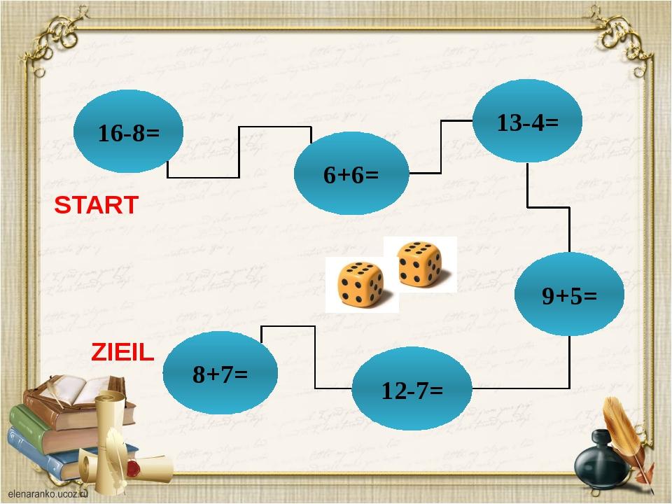 16-8= 6+6= 13-4= 8+7= 12-7= 9+5= START ZIEIL