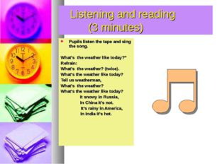 Listening and reading (3 minutes) Pupils listen the tape and sing the song.