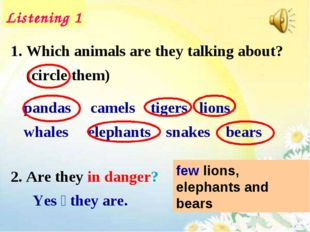 Listening 1 Which animals are they talking about? (circle them) 2. Are they i