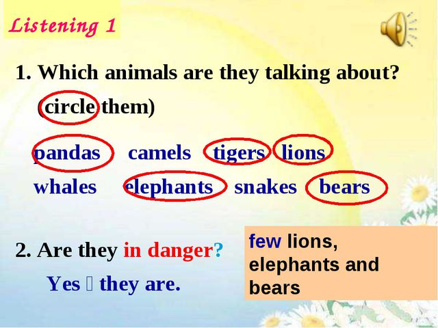 Listening 1 Which animals are they talking about? (circle them) 2. Are they i...