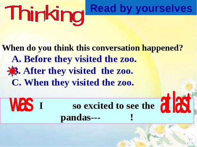 When do you think this conversation happened? A. Before they visited the zoo....