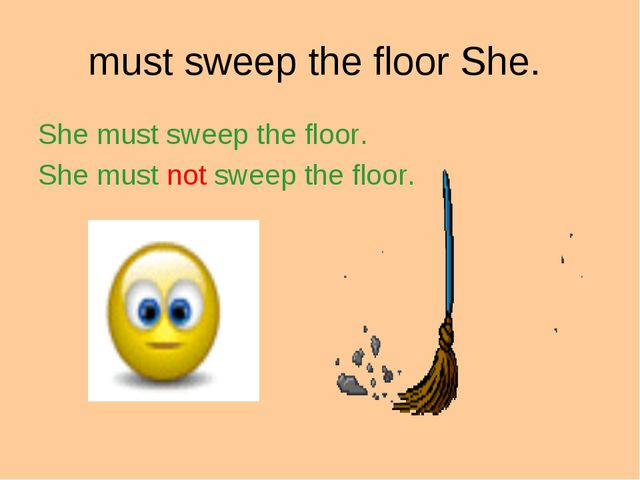 must sweep the floor She. She must sweep the floor. She must not sweep the fl...