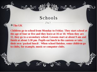 Schools The UK Children go to school from Monday to Friday. They start school