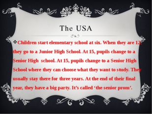 The USA Children start elementary school at six. When they are 12, they go to