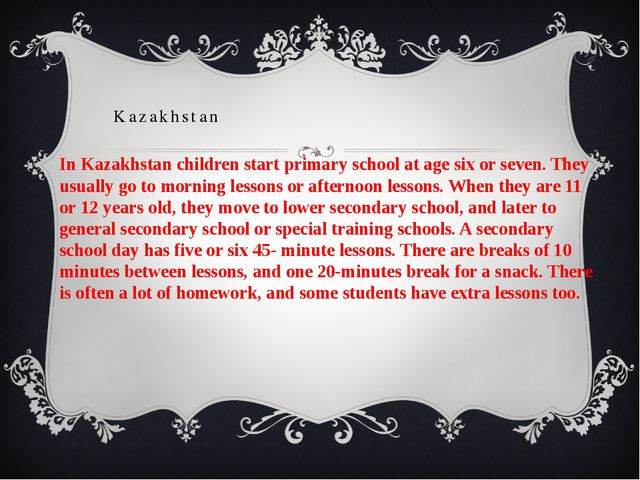In Kazakhstan children start primary school at age six or seven. They usually...