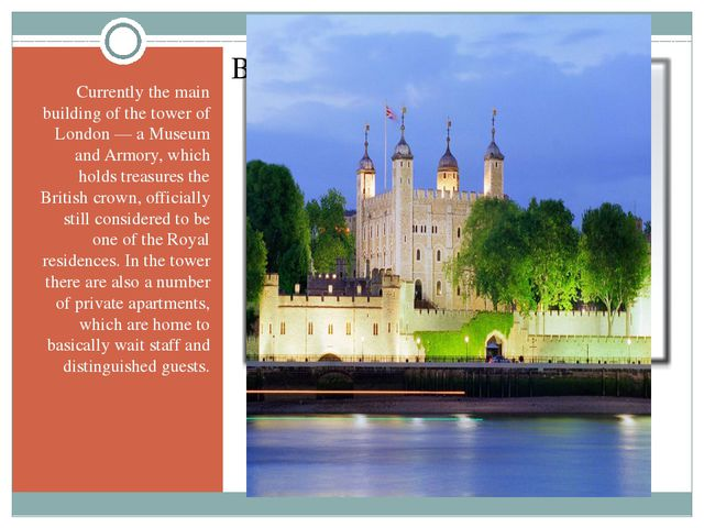 Currently the main building of the tower of London — a Museum and Armory, wh...