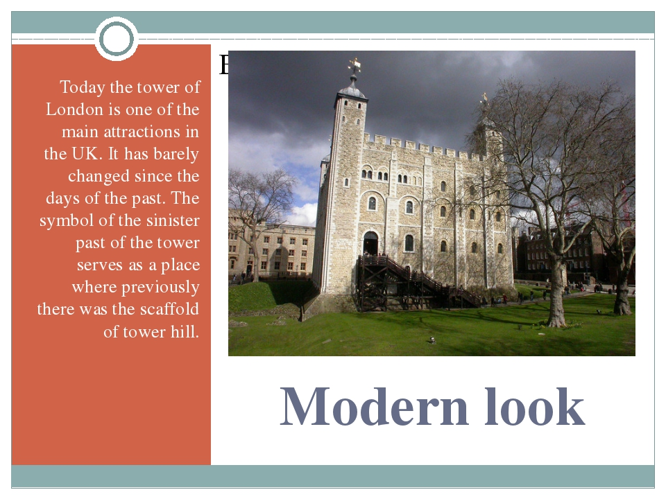 Мodern look Today the tower of London is one of the main attractions in the U...