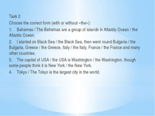 Task 2 Choose the correct form (with or without «the»): 1.Bahamas / The Baha