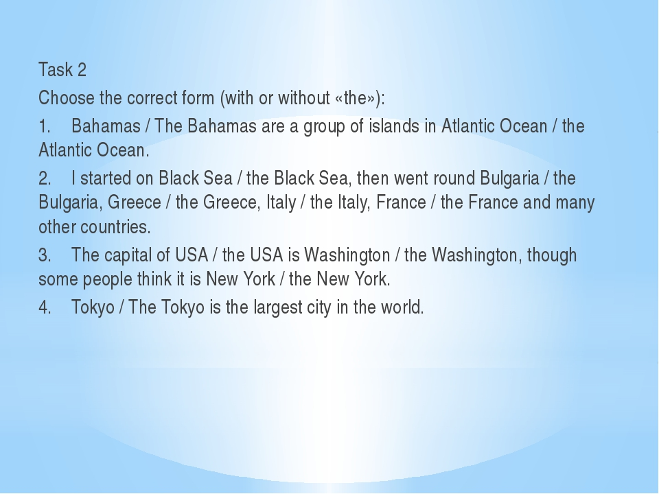 Task 2 Choose the correct form (with or without «the»): 1.Bahamas / The Baha...