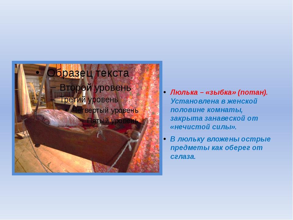 Люлька – «зыбка» (потан). Установлена в женской половине комнаты, закрыта за...