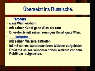 Übersetzt ins Russische. *erobern ganz Wien erobern mit seiner Kunst ganz Wi