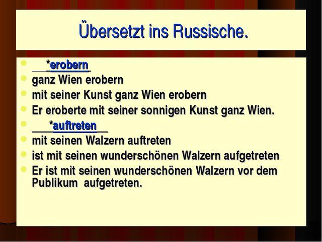 Übersetzt ins Russische. *erobern ganz Wien erobern mit seiner Kunst ganz Wi...