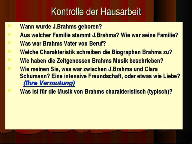 Kontrolle der Hausarbeit Wann wurde J.Brahms geboren? Aus welcher Familie sta...