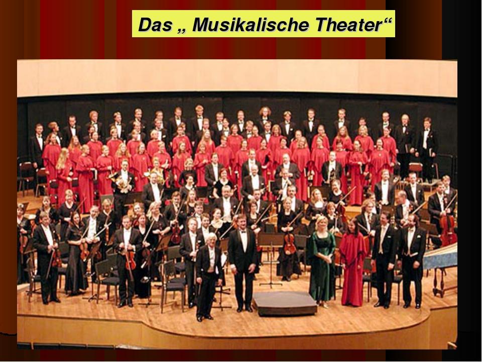 """Das """" Musikalische Theater"""""""