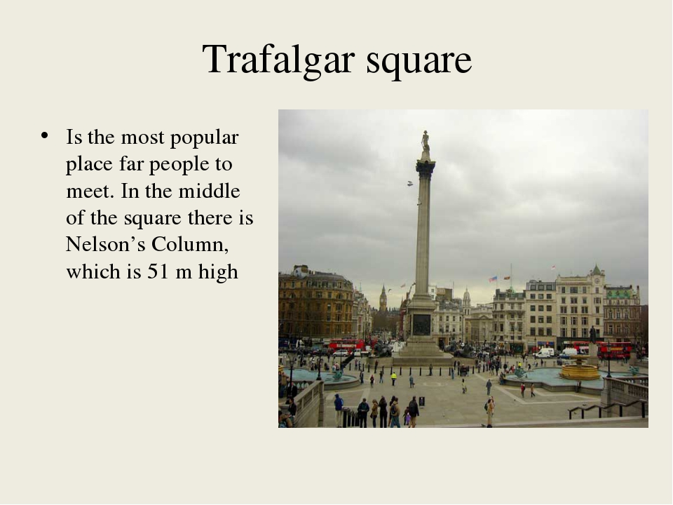 Trafalgar square Is the most popular place far people to meet. In the middle...