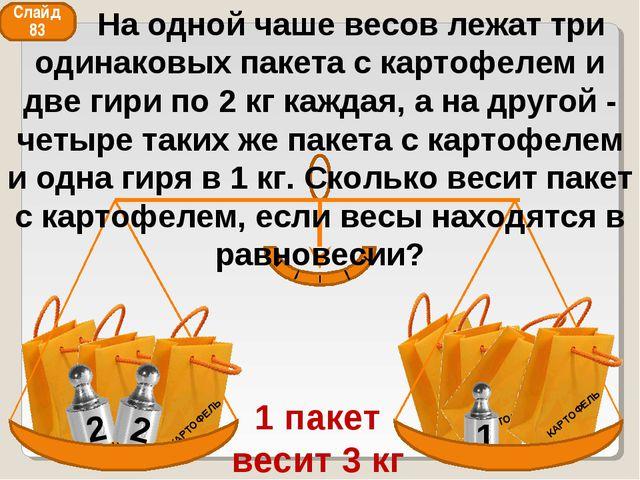 2 2 1 1 пакет весит 3 кг Слайд 83 На одной чаше весов лежат три одинаковых па...