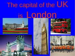 The capital of the UK is London