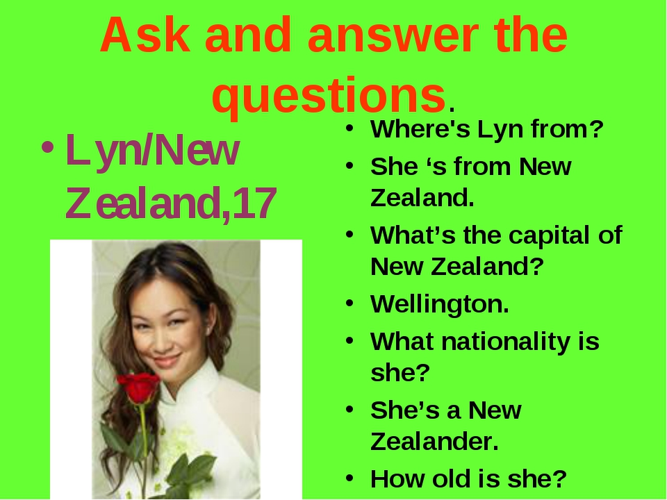 Ask and answer the questions. Lyn/New Zealand,17 Where's Lyn from? She 's fro...
