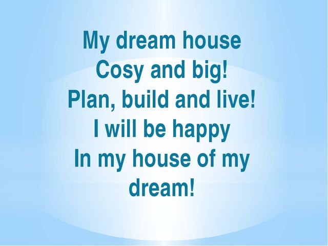 My dream house Cosy and big! Plan, build and live! I will be happy In my hous...