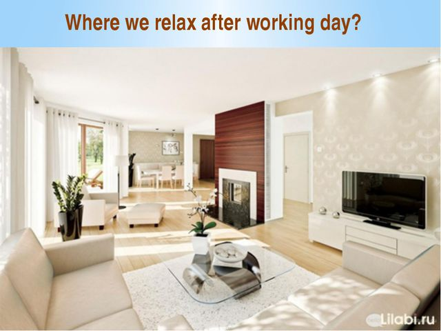 Where we relax after working day?