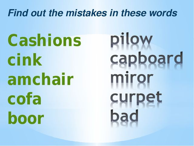 Find out the mistakes in these words Cashions cink amchair cofa boor