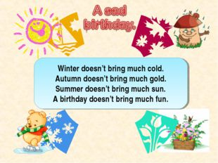 Winter doesn't bring much cold. Autumn doesn't bring much gold. Summer doesn'
