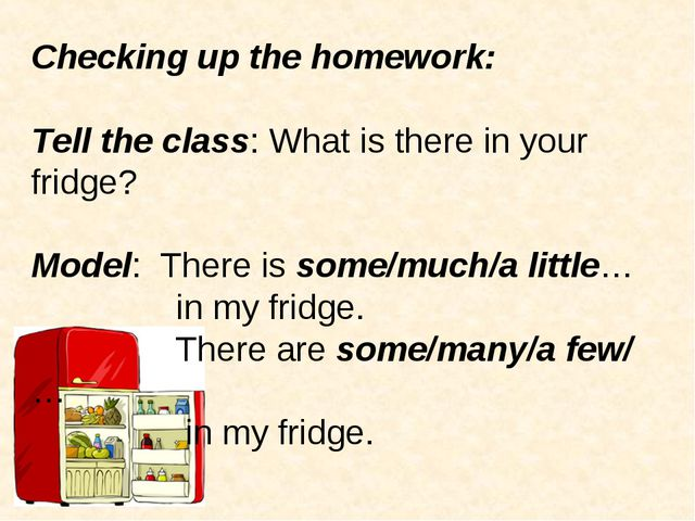 Checking up the homework: Tell the class: What is there in your fridge? Model...