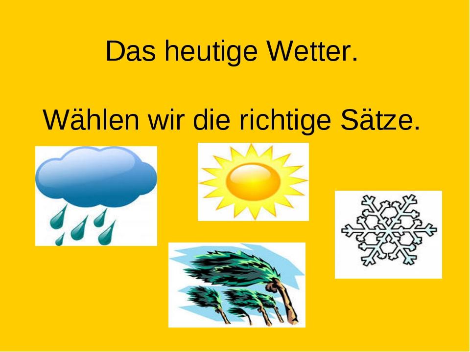 Das heutige Wetter. Wählen wir die richtige Sätze.