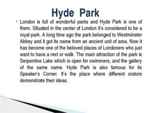 London is full of wonderful parks and Hyde Park is one of them. Situated in t