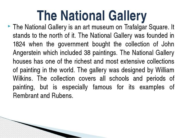 The National Gallery is an art museum on Trafalgar Square. It stands to the n...