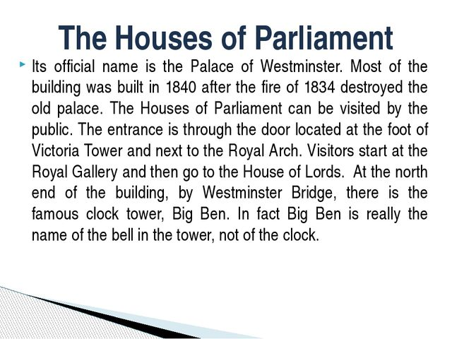 Its official name is the Palace of Westminster. Most of the building was buil...