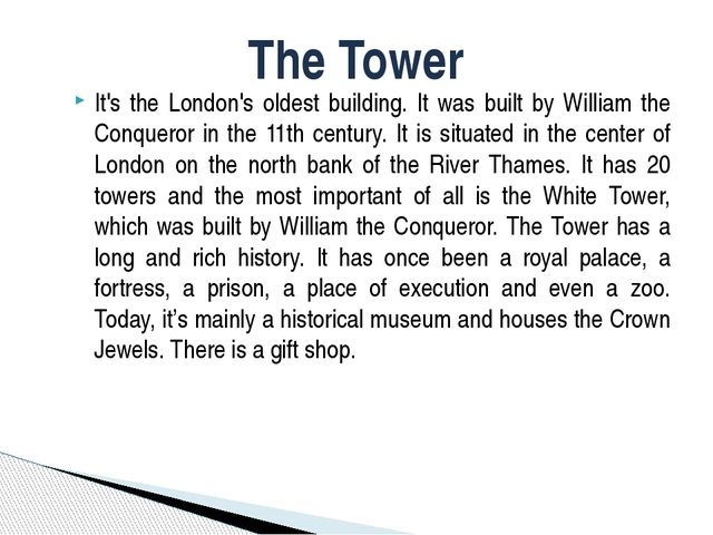 It's the London's oldest building. It was built by William the Conqueror in t...
