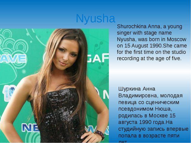 Nyusha Shurochkina Anna, a young singer with stage name Nyusha, was born in M...