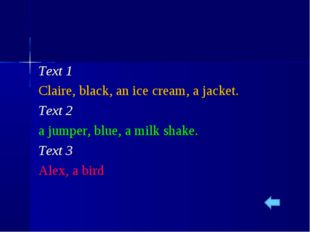 Text 1 Claire, black, an ice cream, a jacket. Text 2 a jumper, blue, a milk s