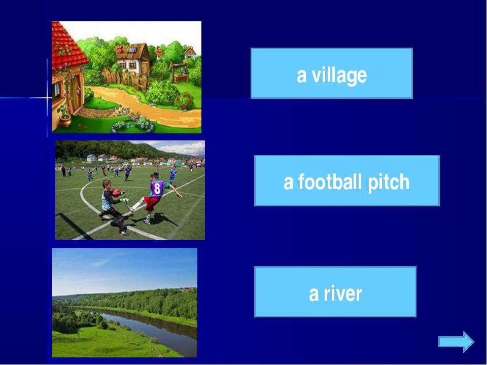 a village a football pitch a river