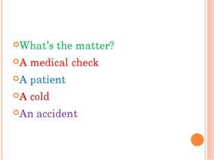 What's the matter? A medical check A patient A cold An accident