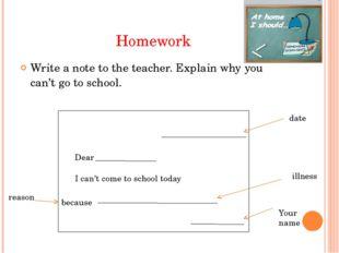 Homework Write a note to the teacher. Explain why you can't go to school. da